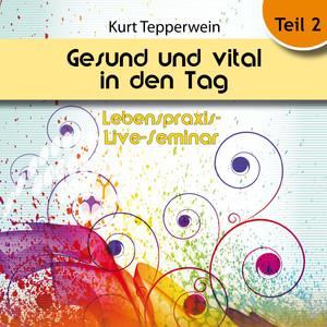 Lebenspraxis-Live-Seminar: Gesund und vital in den Tag - Teil 2 Audiobook