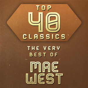 Top 40 Classics - The Very Best of Mae West