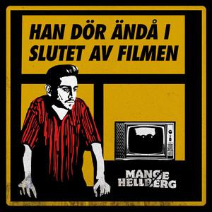 Mange Hellberg, Han dör ändå i slutet av filmen på Spotify