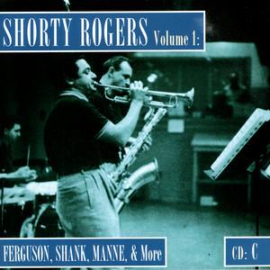 Shorty Rogers Volume 1: Fergusson, Shank, Manne, & More (CD C) album