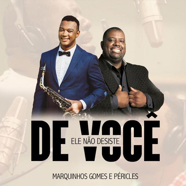 MUSICAS GOMES NAO VOCE DESISTE DO BAIXAR MARQUINHOS ELE DE
