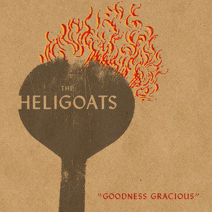 Goodness Gracious - The Heligoats