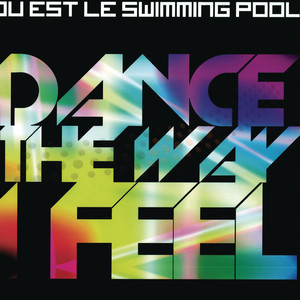 Dance The Way I Feel  - Ou Est Le Swimming Pool