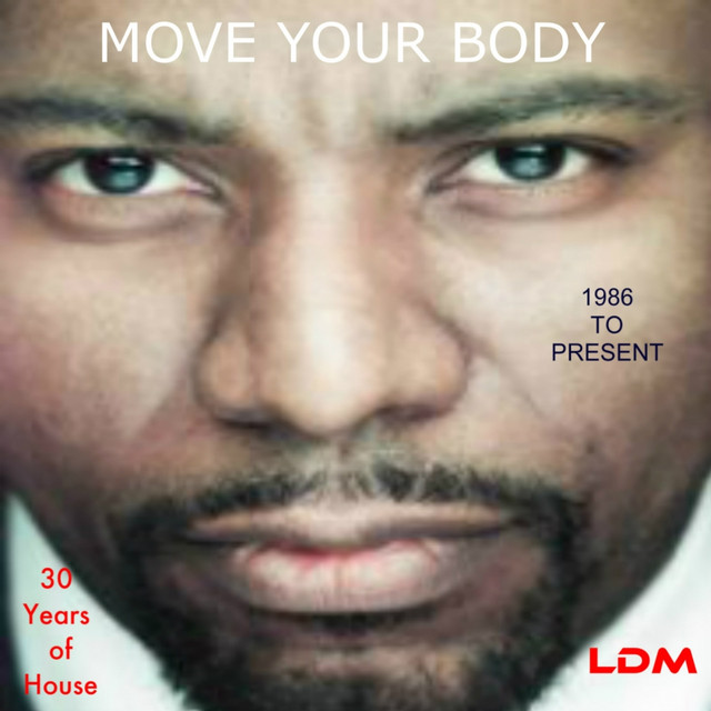 Move Your Body (1986 To Present)