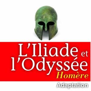 Homère : L'Iliade et l'Odyssée Audiobook