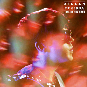 Humongous - Declan Mckenna