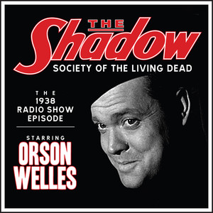 The Shadow: Society Of The Living Dead - The 1938 Radio Show Episode