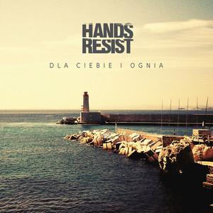 Dla Ciebie i ognia - Hands Resist