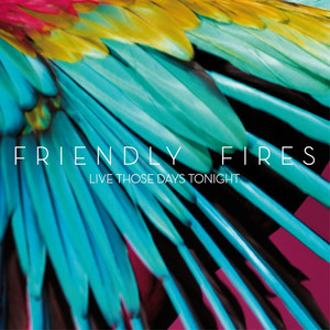 Live those days tonight - Friendly Fires