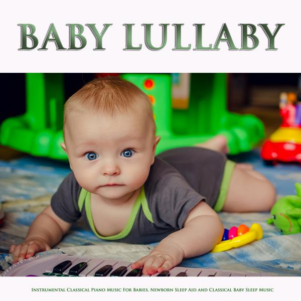 Baby Lullaby: Instrumental Classical Piano Music For Babies, Newborn Sleep Aid and Classical Baby Sleep Music