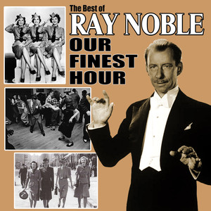 Our Finest Hour: The Best of Ray Noble album