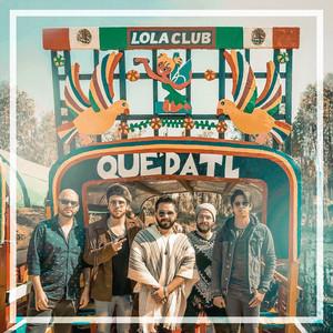 Quédatl - Lola Club