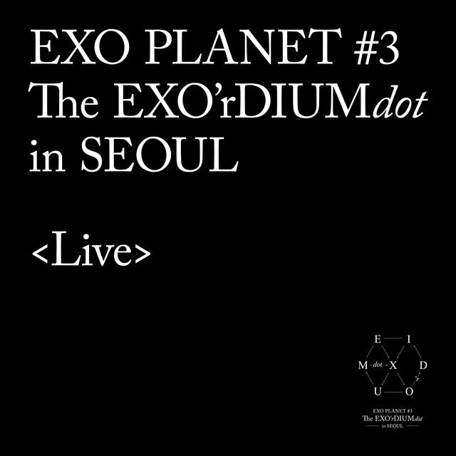 Album cover for EXO PLANET #3-The EXO'rDIUM[dot]-Live Album by EXO