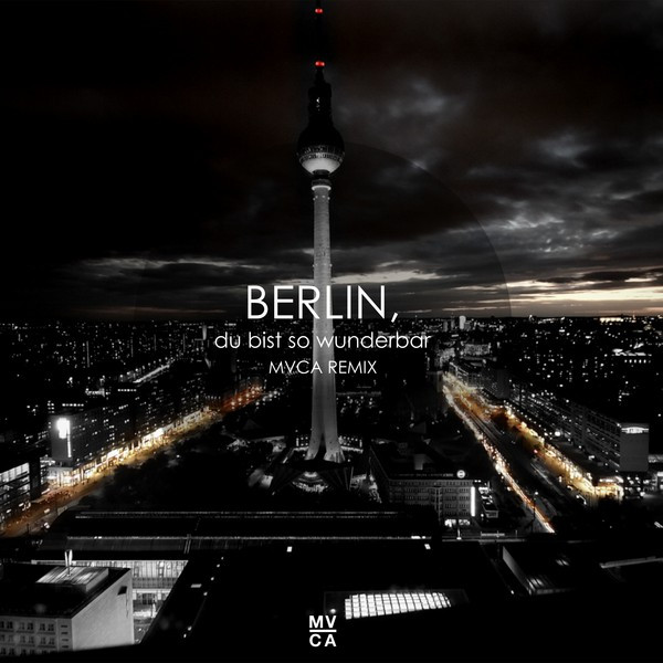 berlin du bist so wunderbar remix by mvca on spotify. Black Bedroom Furniture Sets. Home Design Ideas