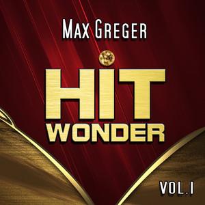Hit Wonder: Max Greger, Vol. 1