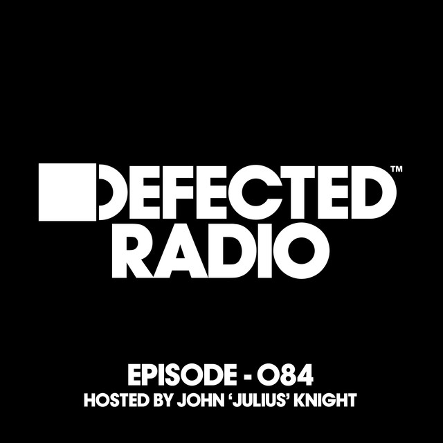 Defected Radio Episode 084 (hosted by John 'Julius' Knight)