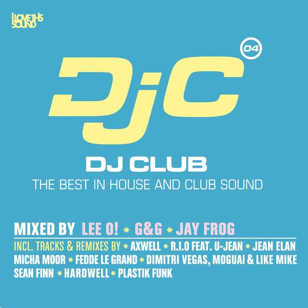 DJ Club, Vol. 4 - The Best in House and Club Sound (Mixed by Lee O!, G&G and Jay Frog)