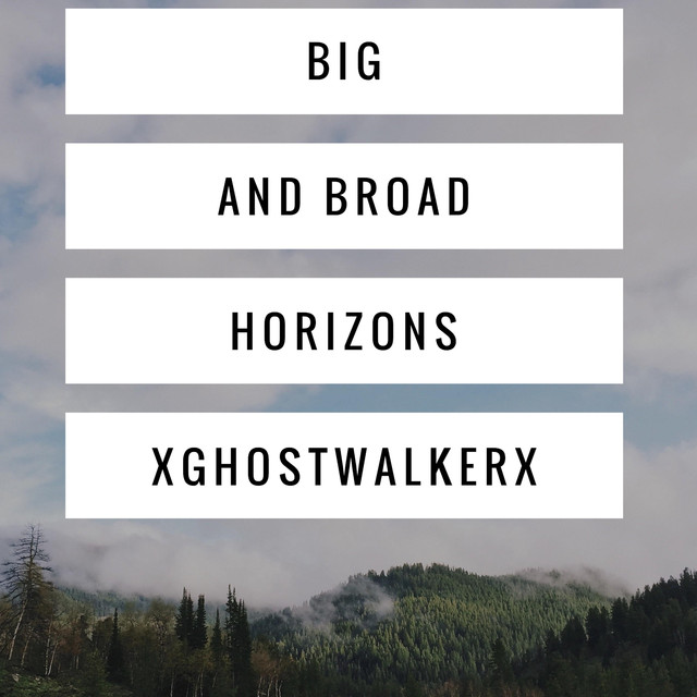 Album cover for Big and Broad Horizons by Xghostwalkerx