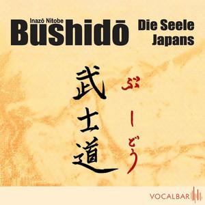 Bushido. Die Seele Japans (Ein Essay über den Ehrenkodex der Samurai) Audiobook