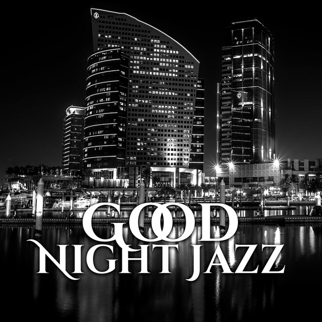 Good Night Jazz – Top Smooth Jazz, Background Music for Relaxation