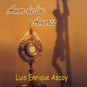 Amor de los Amores - Luis Enrique Ascoy