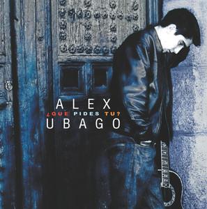 Que pides tu?  - Alex Ubago