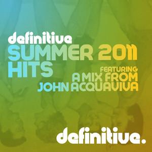 Definitive Summer 2011 Hits (Mixed by John Acquaviva) album