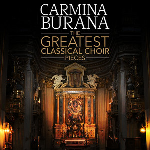 Carmina Burana - The Greatest Classical Choir Pieces