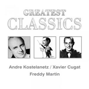 Greatest Classics: Andre Kostelanetz, Xavier Cugat, Freddy Martin album