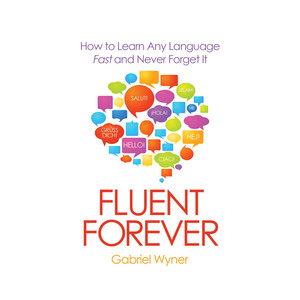 Fluent Forever - How to Learn Any Language Fast and Never Forget It (Unabridged) Audiobook