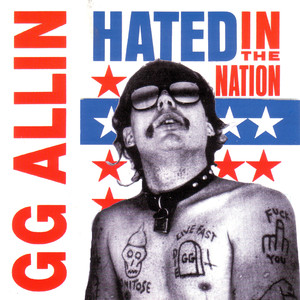 Hated in The Nation - GG Allin