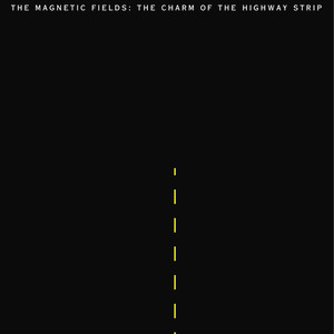 The Charm of the Highway Strip - Magnetic Fields