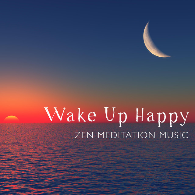 Wake Up Happy - Zen Meditation Music for your Morning Routine by Zen