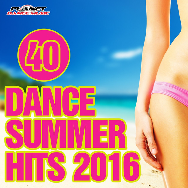 40 Dance Summer Hits 2016 by Various Artists on Spotify