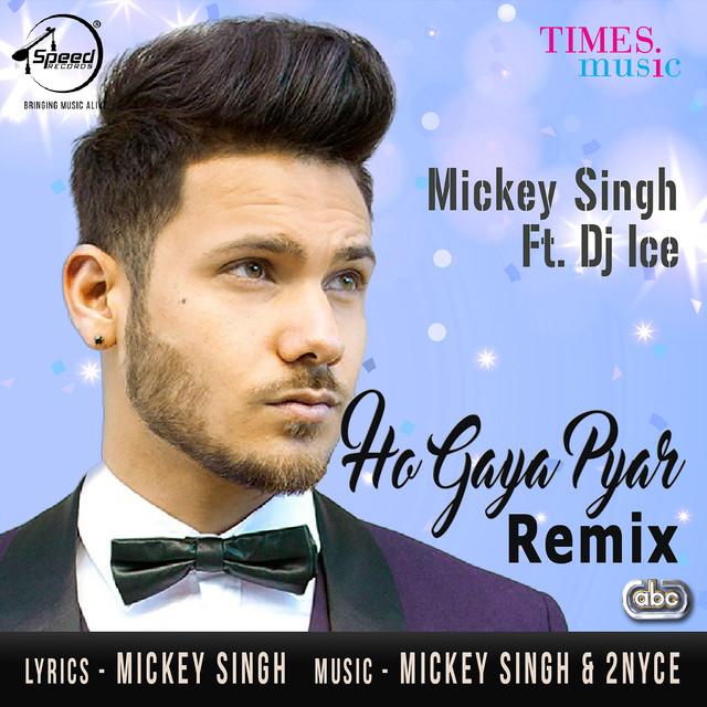 Akhiyan By Mickey Singh Likes: Ho Gaya Pyar Remix By Mickey Singh On Spotify