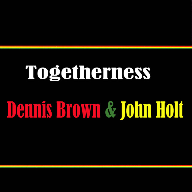 Togetherness Dennis Brown & John Holt