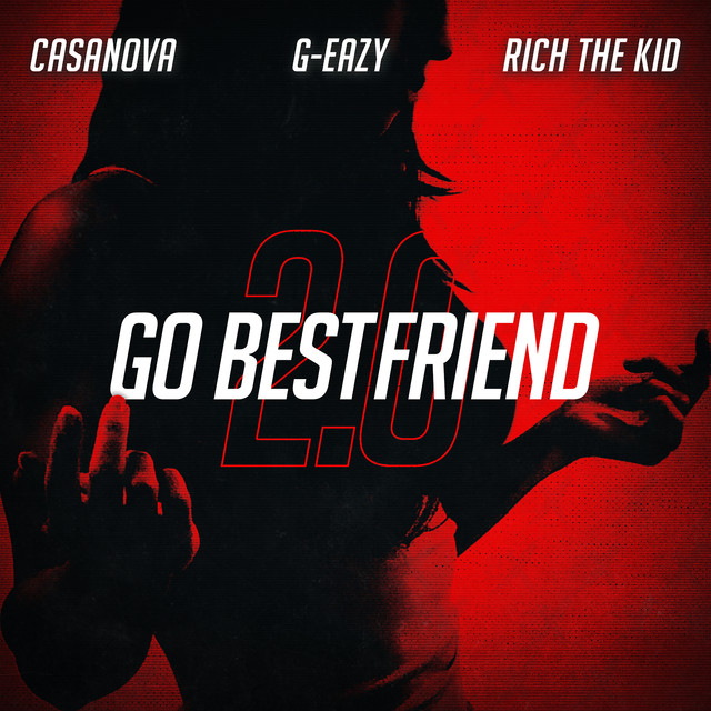 Go BestFriend 2.0 (feat. G-Eazy & Rich The Kid)