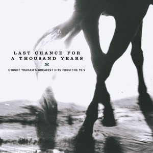 Last Chance for a Thousand Years: Dwight Yoakam's Greatest Hits From the 90's album