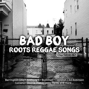 Bad Boy Roots Reggae Songs