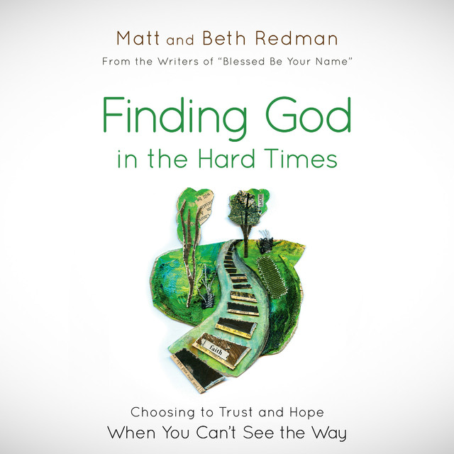 Finding God in the Hard Times - Choosing to Trust and Hope When You Can't See the Way