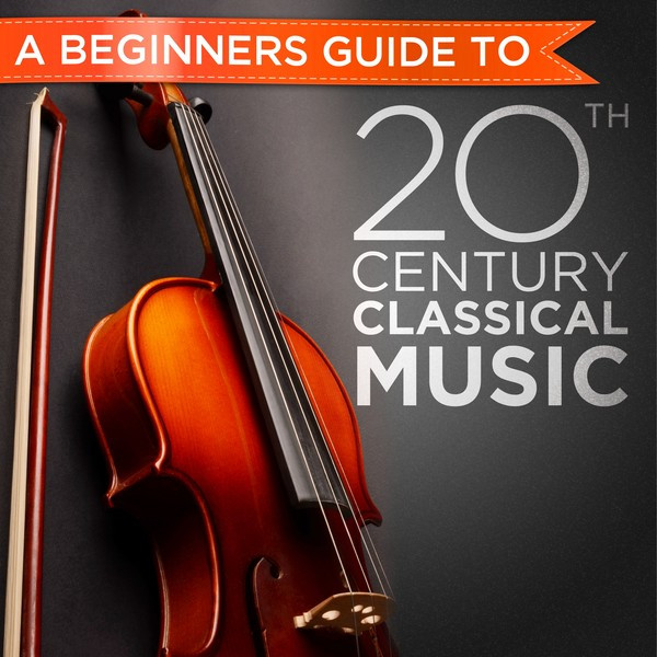 the beginners guide to 20th century classical music by various rh open spotify com beginners guide to classical music podcast beginners guide to classical music reddit