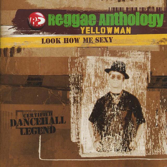 Reggae Anthology-Look How Me Sexy