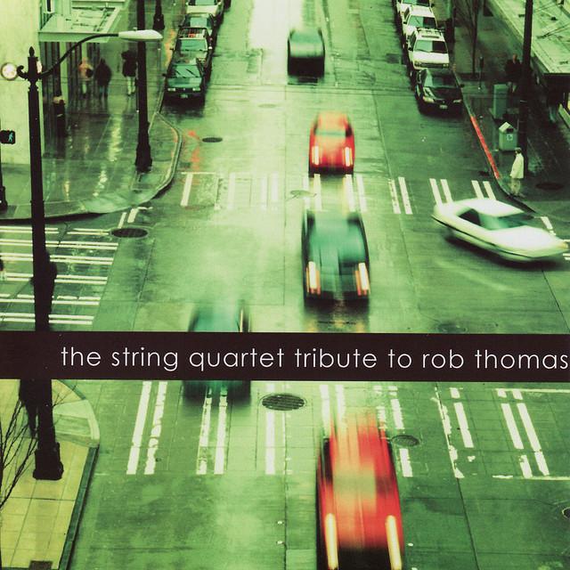 The String Quartet Tribute To Rob Thomas By Vitamin String