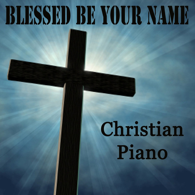 Blessed Be Your Name - Christian Piano