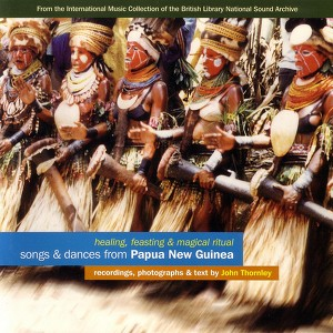 Songs & Dances From Papau New Guinea: Healing, Feasting & Magical Ritual