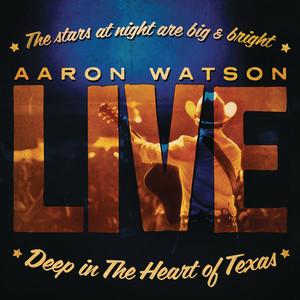 Deep In The Heart Of Texas: Aaron Watson Live album