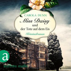 Miss Daisy und der Tote auf dem Eis - Miss Daisy ermittelt, Band 1 (Ungekürzt) Audiobook