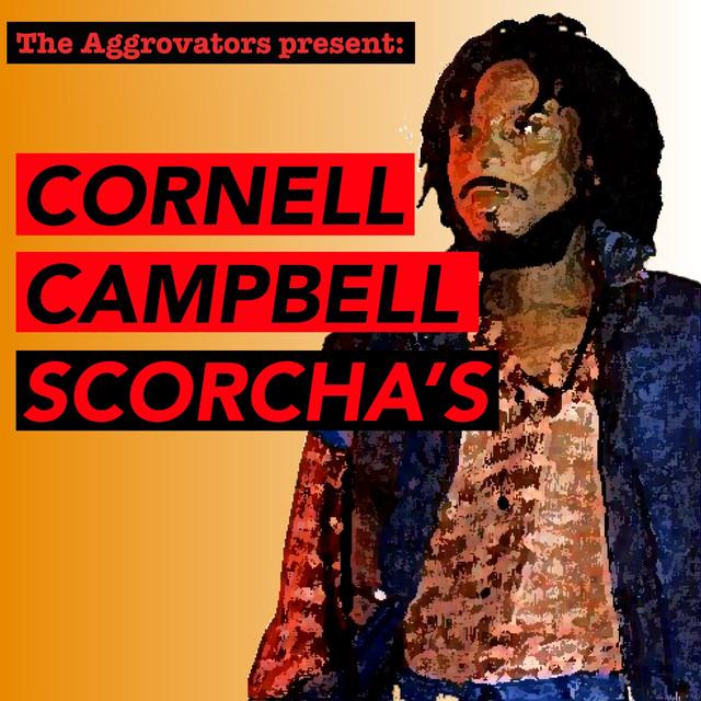The Aggrovators Present: Cornell Campbell Scorcha's