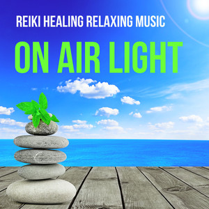 On Air Light - Reiki Healing Relaxing Music for Free Spirit Wellness and Mindfulness Therapy with Sound of Nature Instrumental New Age Albümü