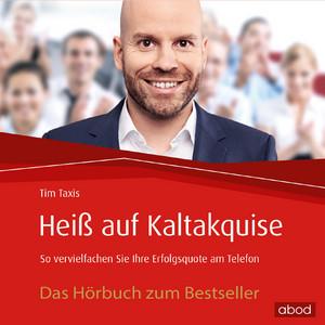 Heiß auf Kaltakquise (So vervielfachen Sie Ihre Erfolgsquote am Telefon) Audiobook